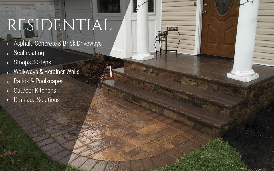 Asphalt, Concrete U0026 Brick Driveways · Seal Coating · Stoops U0026 Steps ·  Walkways U0026 Retainer Walls · Patios U0026 Poolscapes · Outdoor Kitchens ·  Drainage · ...